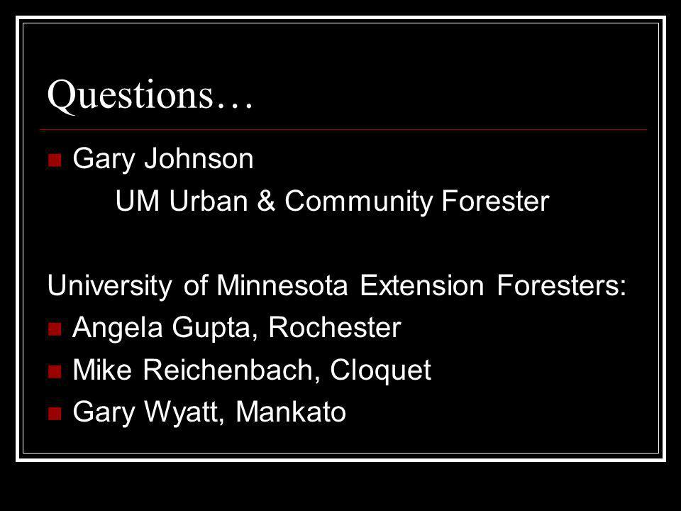 Questions… Gary Johnson UM Urban & Community Forester