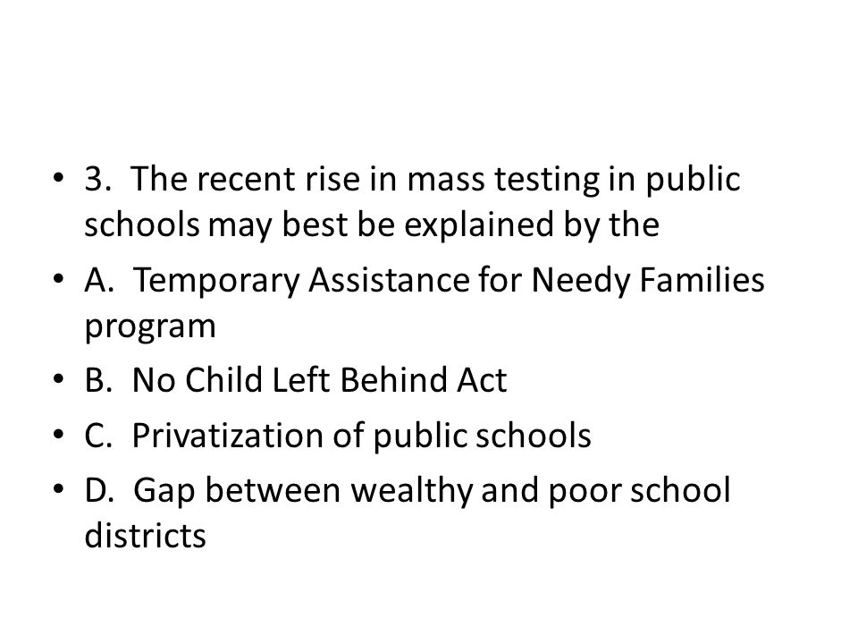3. The recent rise in mass testing in public schools may best be explained by the