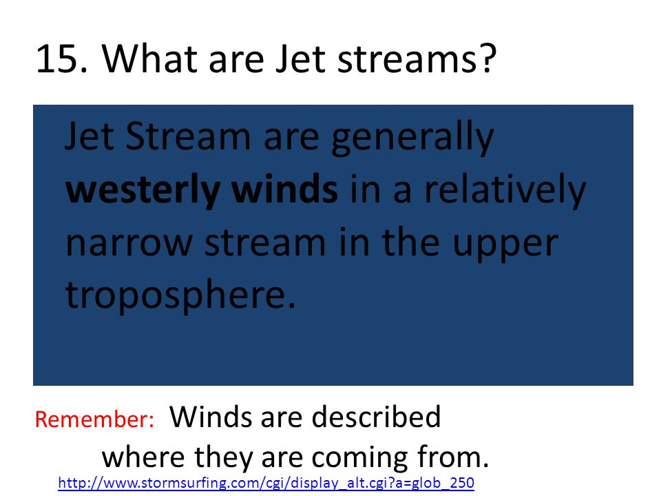 15. What are Jet streams where they are coming from.