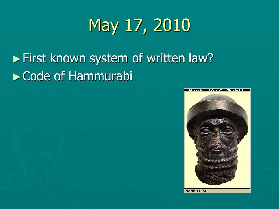 May 17, 2010 First known system of written law Code of Hammurabi