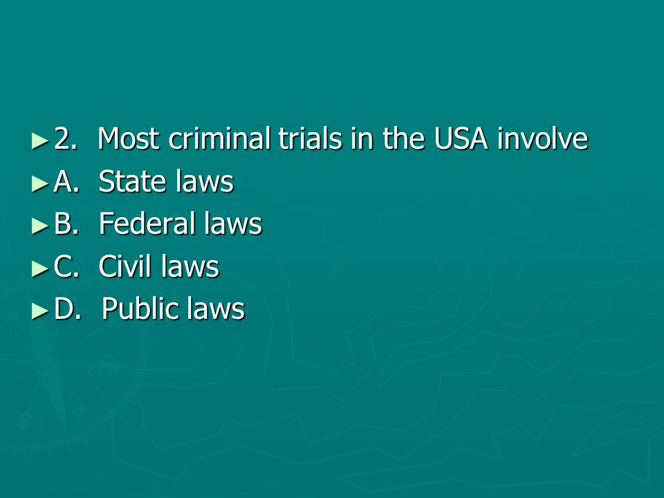 2. Most criminal trials in the USA involve