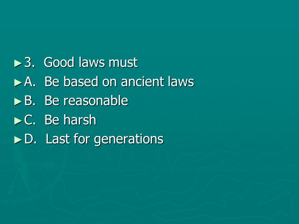 3. Good laws must A. Be based on ancient laws.