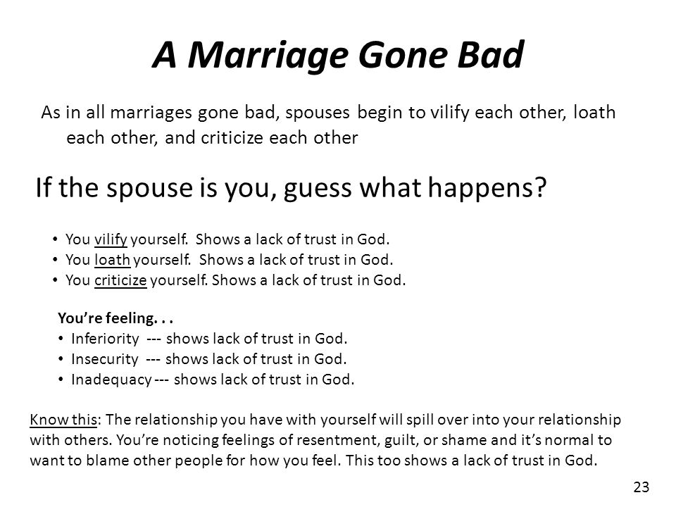 A Marriage Gone Bad If the spouse is you, guess what happens