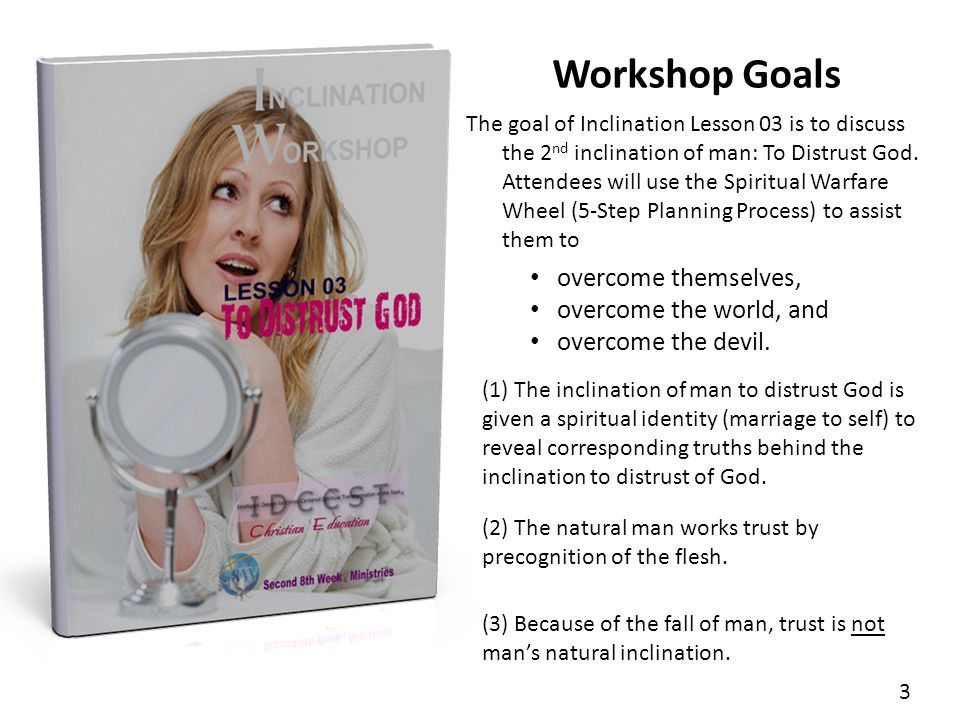 Workshop Goals overcome themselves, overcome the world, and