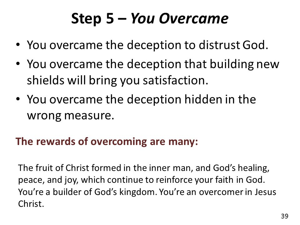 Step 5 – You Overcame You overcame the deception to distrust God.