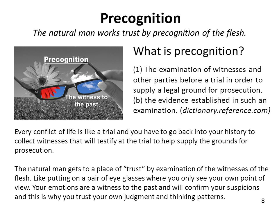 The natural man works trust by precognition of the flesh.