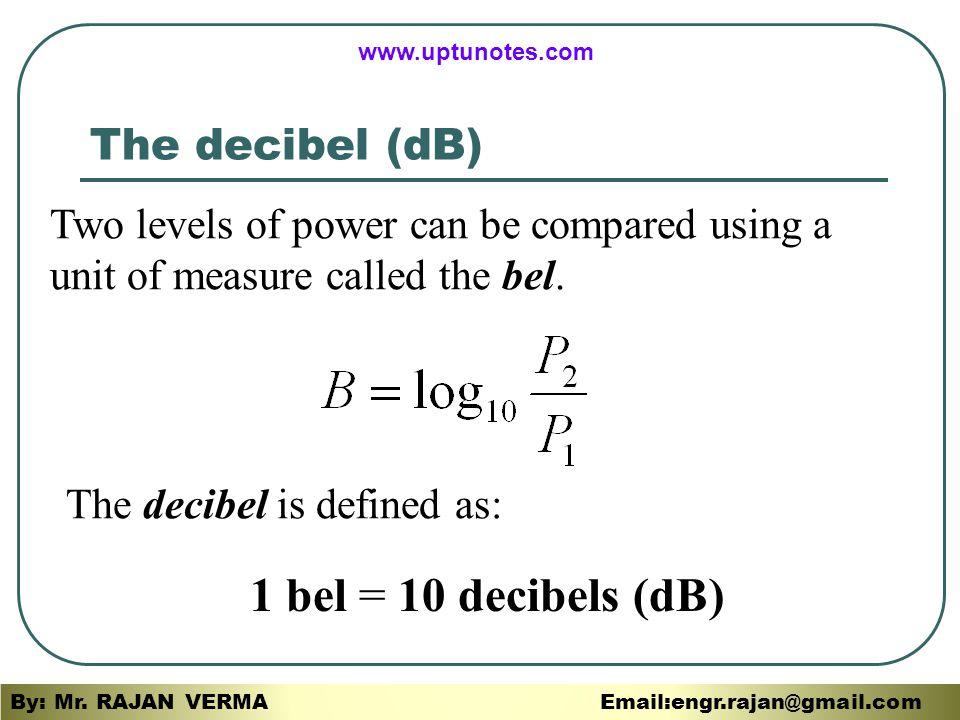 1 bel = 10 decibels (dB) The decibel (dB)
