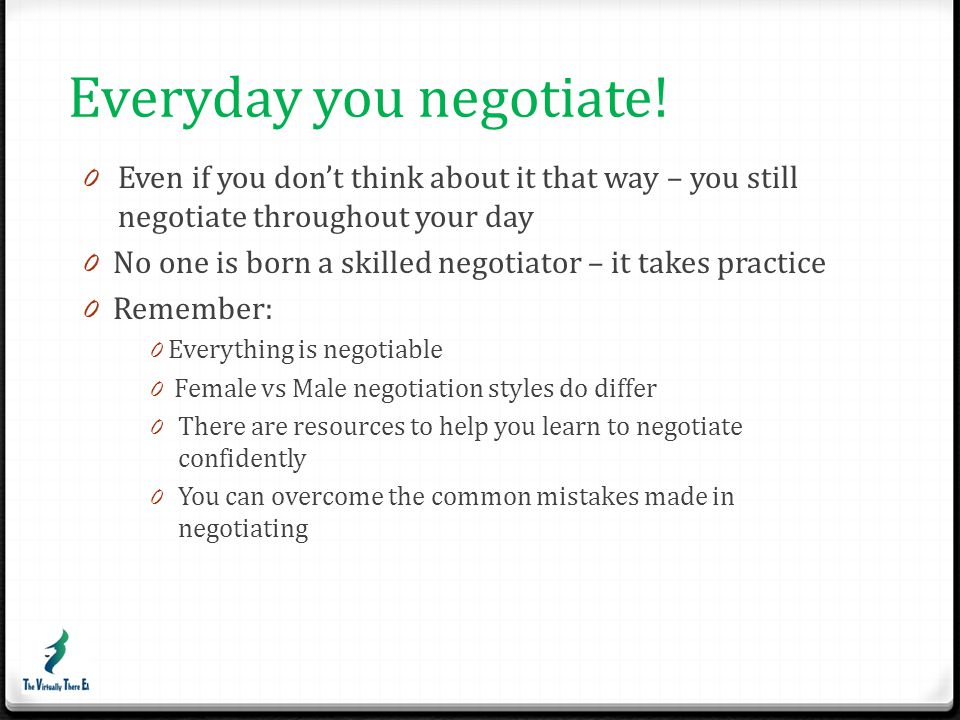 Everyday you negotiate!