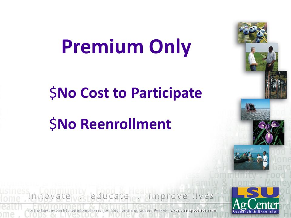 Premium Only No Cost to Participate No Reenrollment