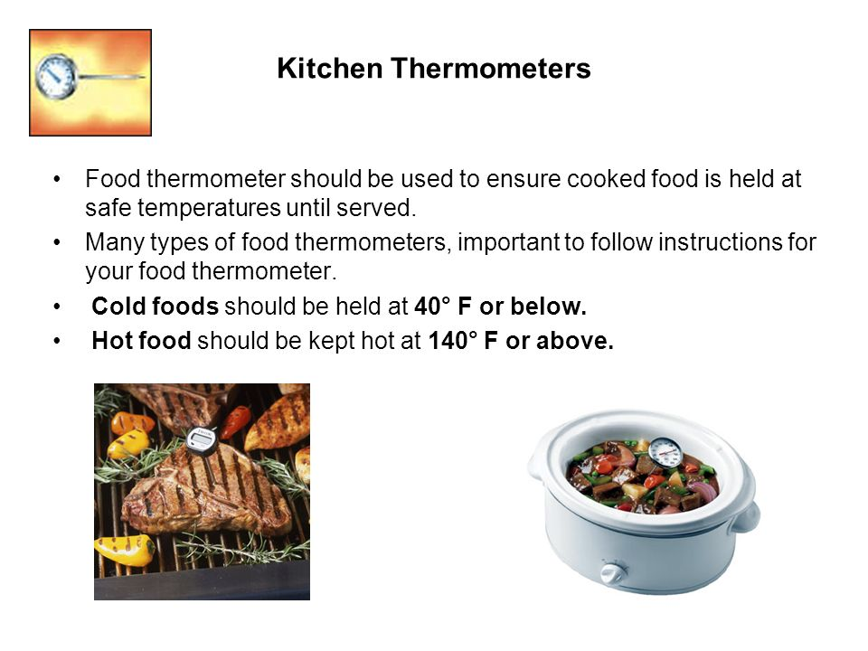 Kitchen Thermometers Food thermometer should be used to ensure cooked food is held at safe temperatures until served.