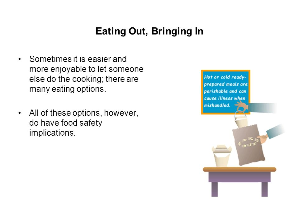 Eating Out, Bringing In Sometimes it is easier and more enjoyable to let someone else do the cooking; there are many eating options.