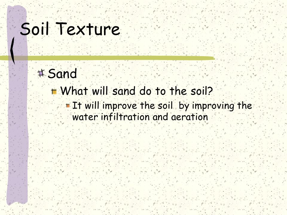 Soil Texture Sand What will sand do to the soil