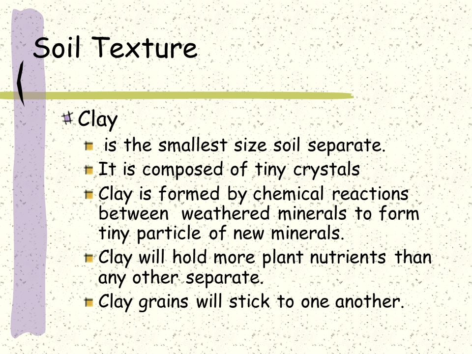 Soil Texture Clay is the smallest size soil separate.
