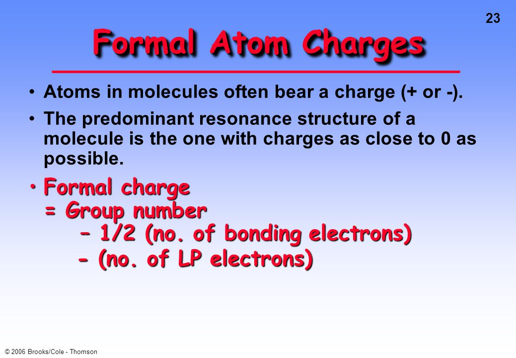 Formal Atom Charges Atoms in molecules often bear a charge (+ or -).