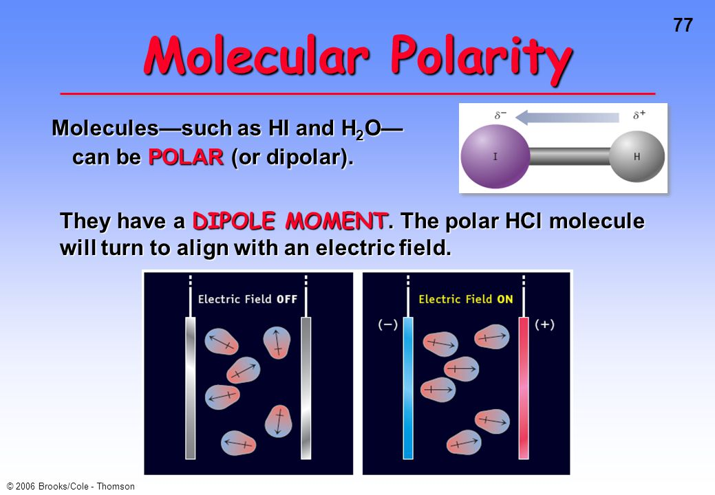 Molecular Polarity Molecules—such as HI and H2O— can be POLAR (or dipolar).