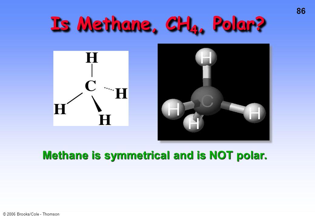 Is Methane, CH4, Polar Methane is symmetrical and is NOT polar.