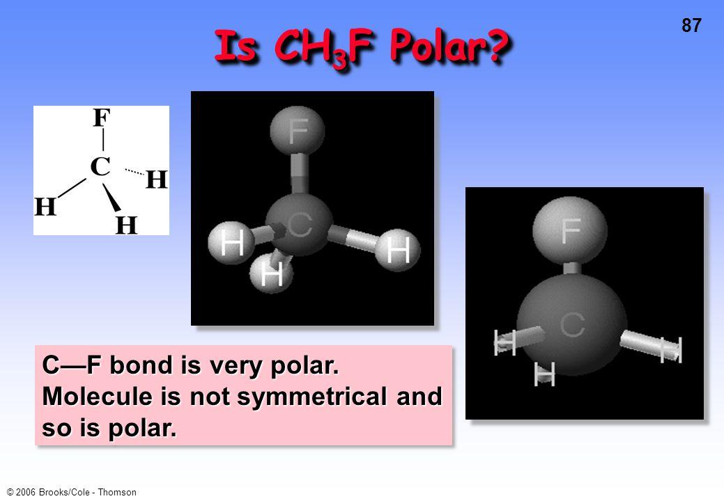 Is CH3F Polar C—F bond is very polar. Molecule is not symmetrical and so is polar.