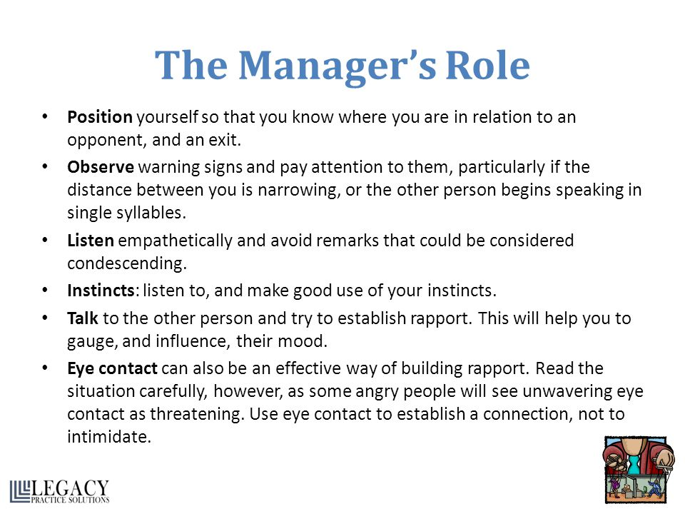 The Manager's Role Position yourself so that you know where you are in relation to an opponent, and an exit.
