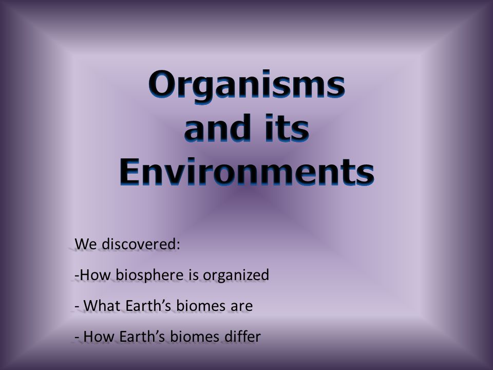 Organisms and its Environments