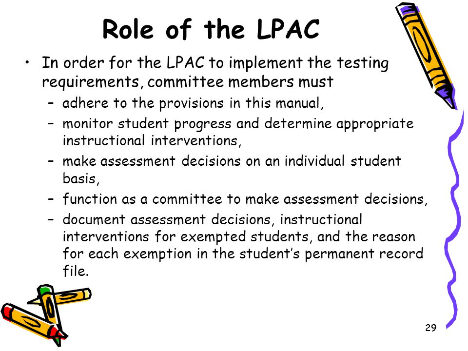 Role of the LPAC In order for the LPAC to implement the testing requirements, committee members must.