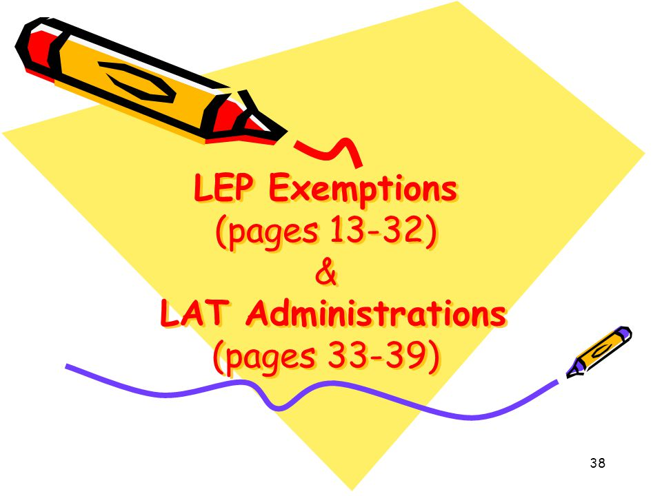 LEP Exemptions (pages 13-32) & LAT Administrations (pages 33-39)