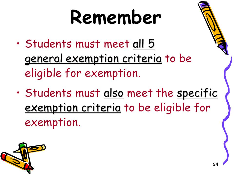 Remember Students must meet all 5 general exemption criteria to be eligible for exemption.