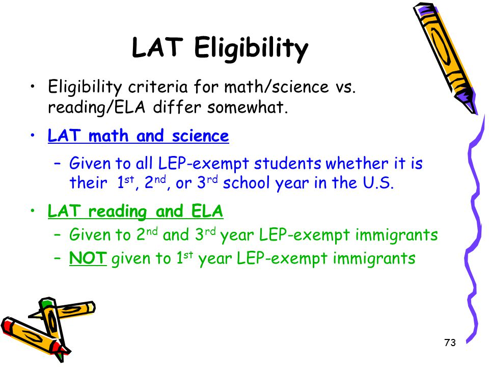 LAT Eligibility Eligibility criteria for math/science vs. reading/ELA differ somewhat. LAT math and science.