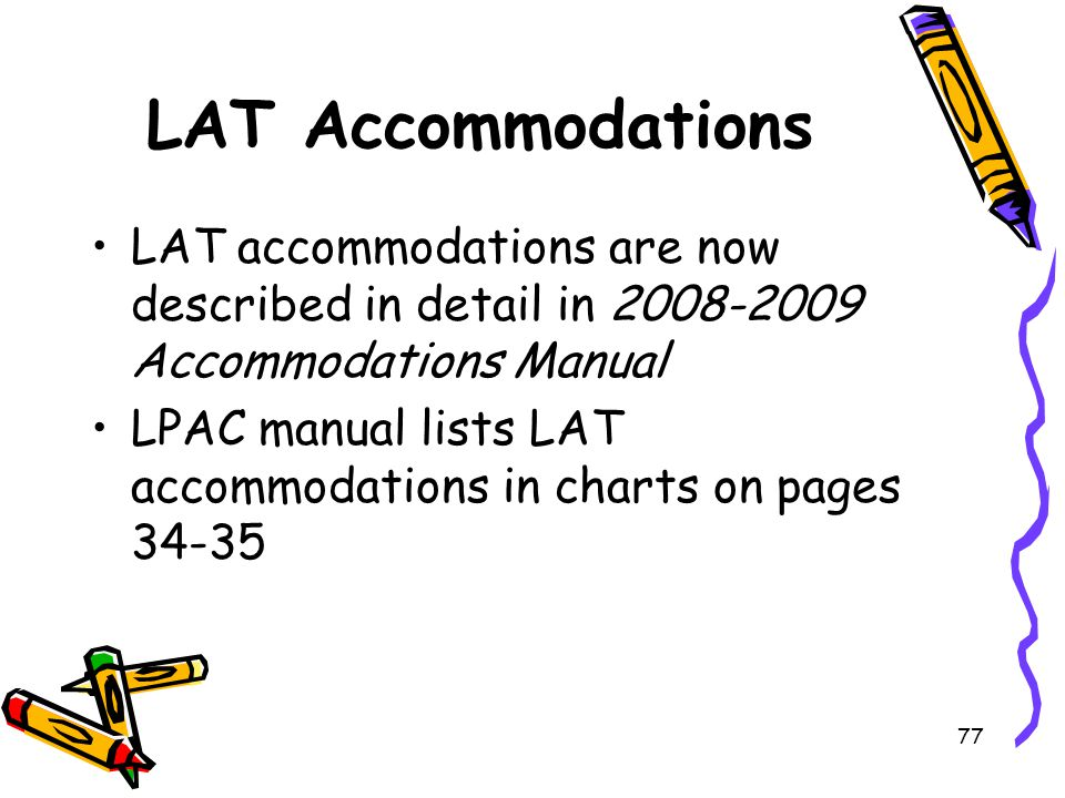 LAT Accommodations LAT accommodations are now described in detail in 2008-2009 Accommodations Manual.