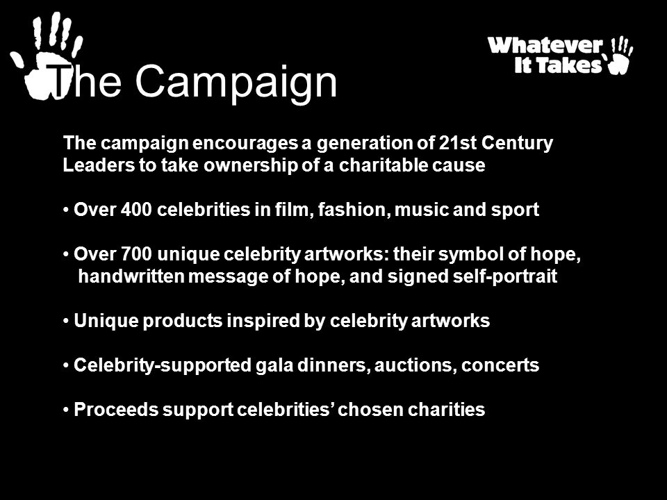 The Campaign The campaign encourages a generation of 21st Century Leaders to take ownership of a charitable cause.