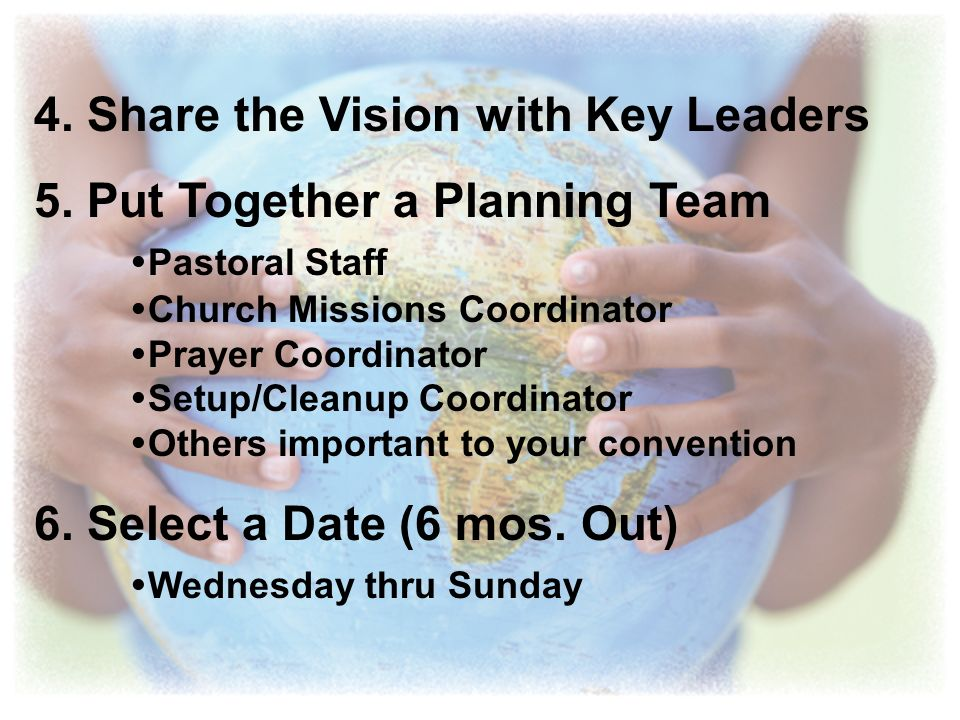 4. Share the Vision with Key Leaders 5. Put Together a Planning Team