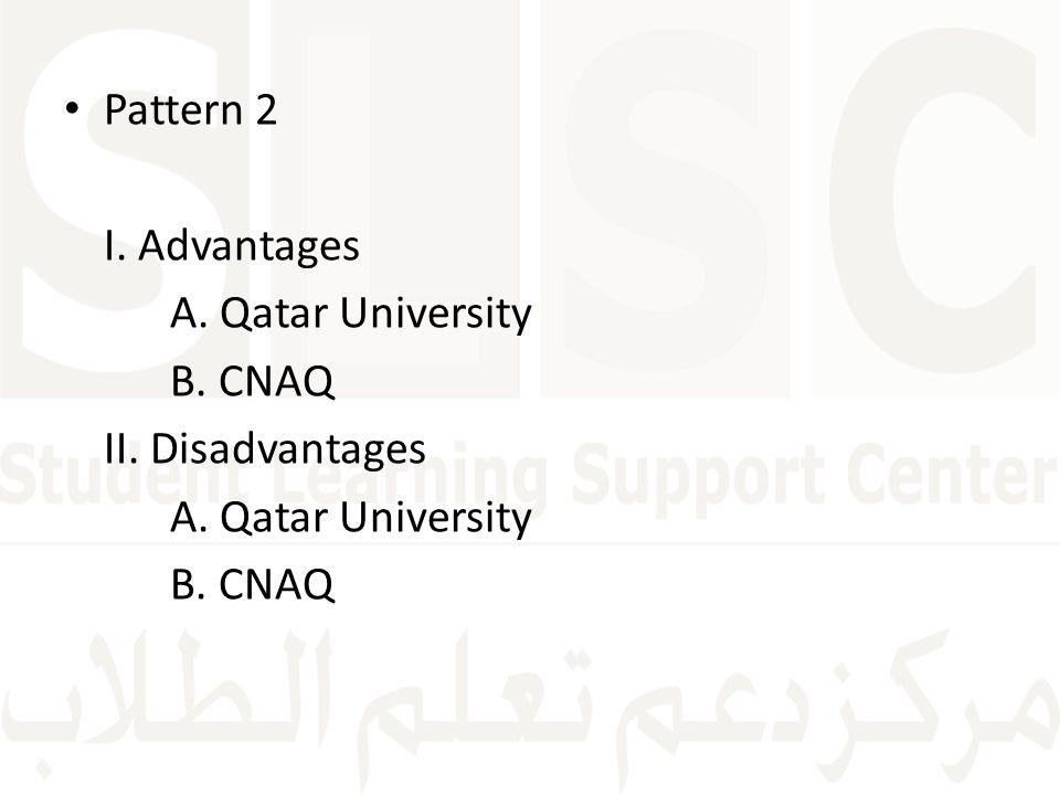 Pattern 2 I. Advantages A. Qatar University B. CNAQ II. Disadvantages