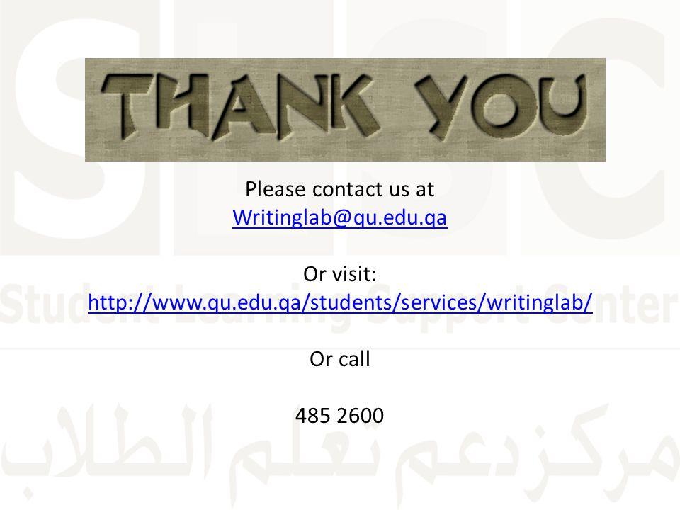 Please contact us at Writinglab@qu. edu. qa Or visit: http://www. qu