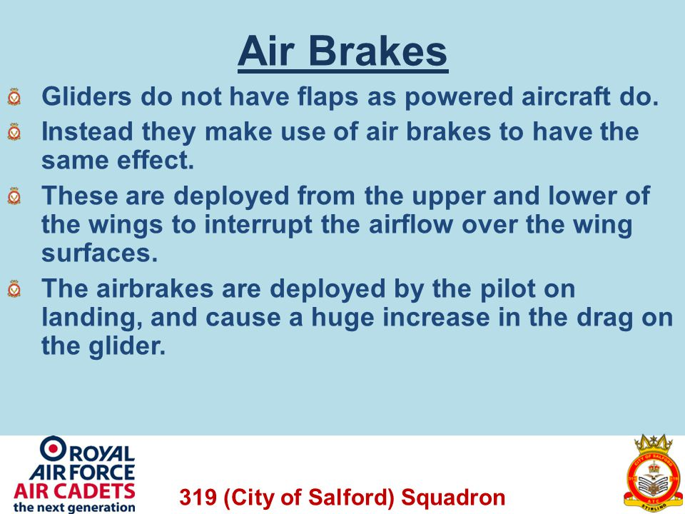 Air Brakes Gliders do not have flaps as powered aircraft do.