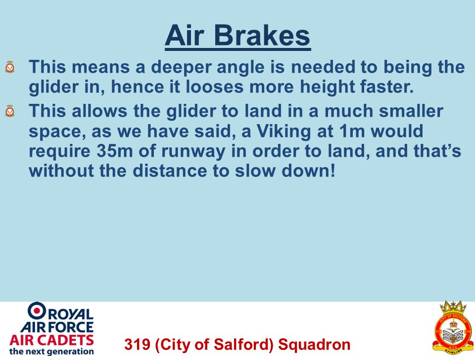 Air Brakes This means a deeper angle is needed to being the glider in, hence it looses more height faster.