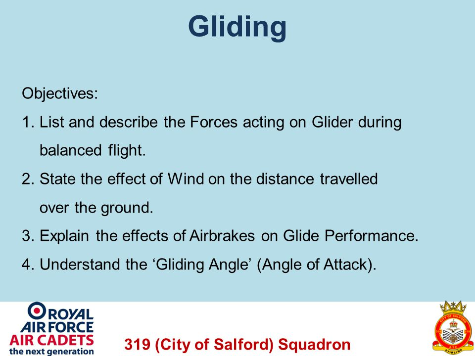 Gliding Objectives: List and describe the Forces acting on Glider during. balanced flight. State the effect of Wind on the distance travelled.