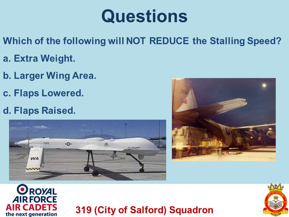 Questions Which of the following will NOT REDUCE the Stalling Speed
