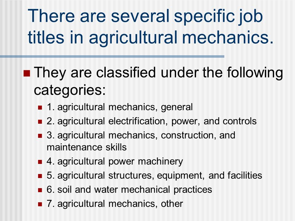 There are several specific job titles in agricultural mechanics.