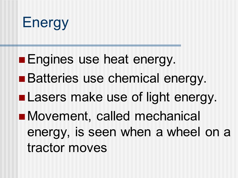 Energy Engines use heat energy. Batteries use chemical energy.