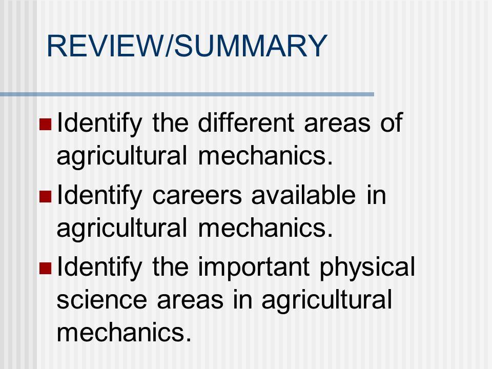 REVIEW/SUMMARY Identify the different areas of agricultural mechanics.