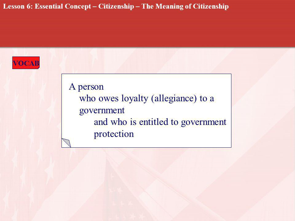 CITIZEN A person who owes loyalty (allegiance) to a government