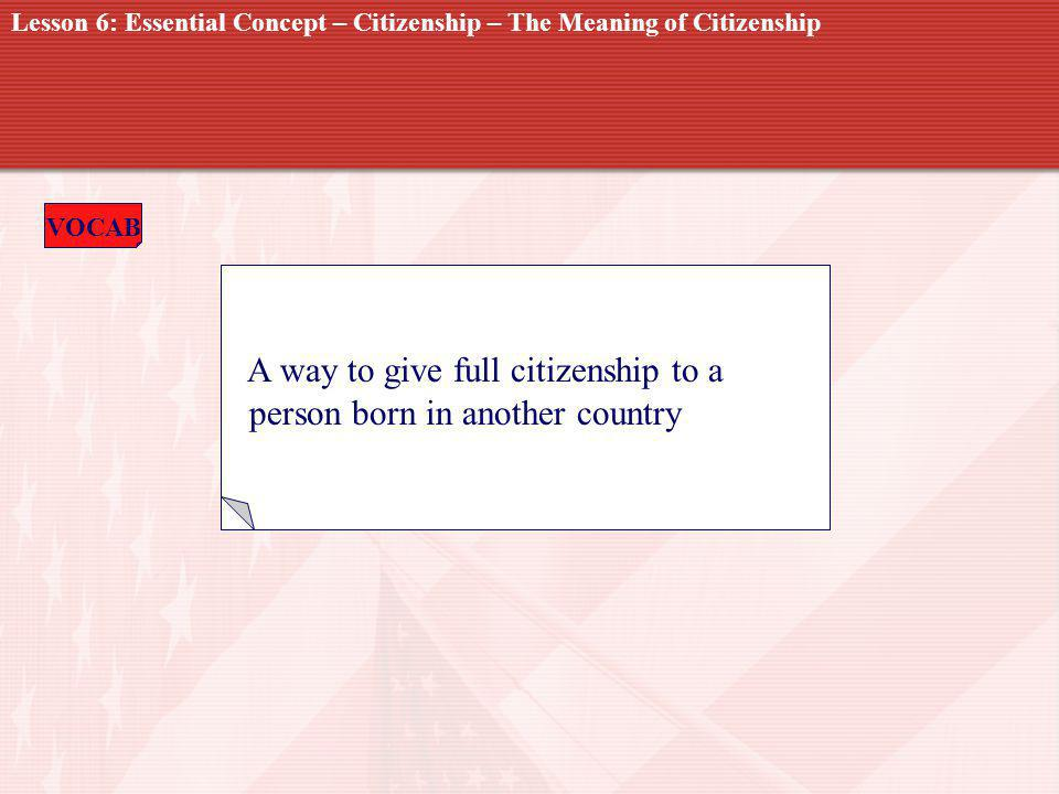 NATURALIZATION A way to give full citizenship to a