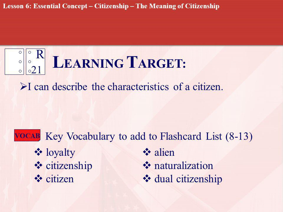 LEARNING TARGET: R 21 I can describe the characteristics of a citizen.