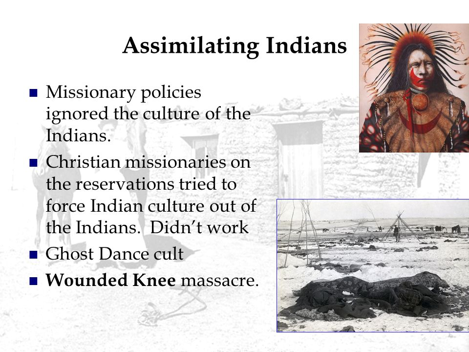 Assimilating Indians Missionary policies ignored the culture of the Indians.