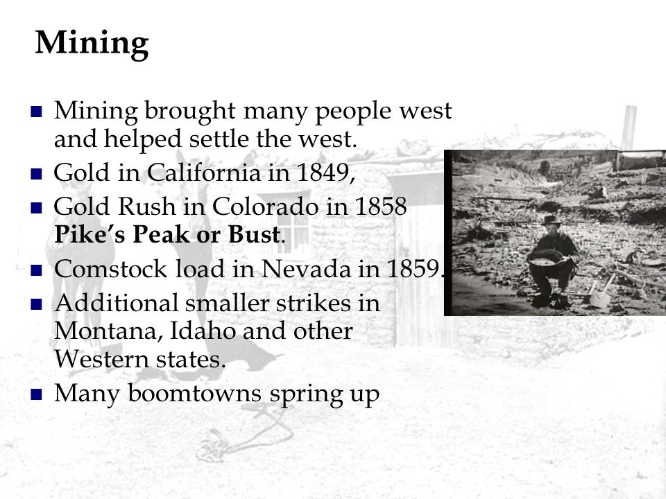 Mining Mining brought many people west and helped settle the west.