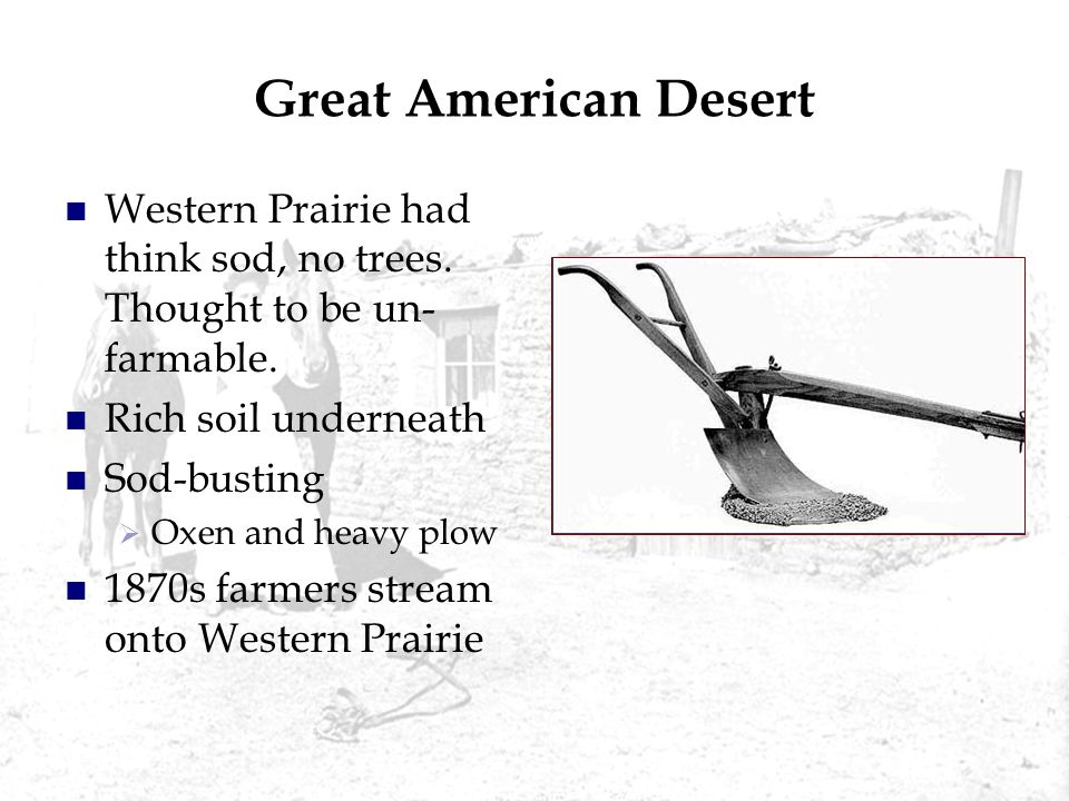 Great American Desert Western Prairie had think sod, no trees. Thought to be un-farmable. Rich soil underneath.