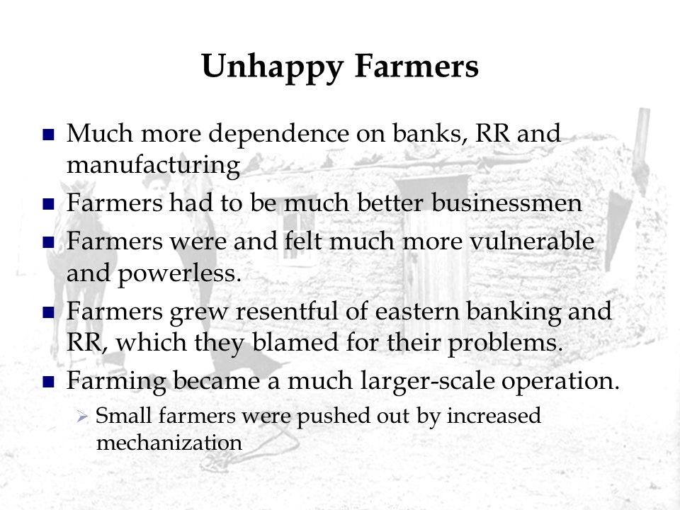 Unhappy Farmers Much more dependence on banks, RR and manufacturing