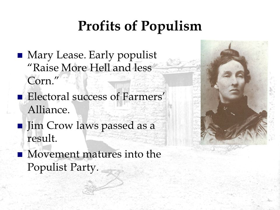 Profits of Populism Mary Lease. Early populist Raise More Hell and less Corn. Electoral success of Farmers' Alliance.