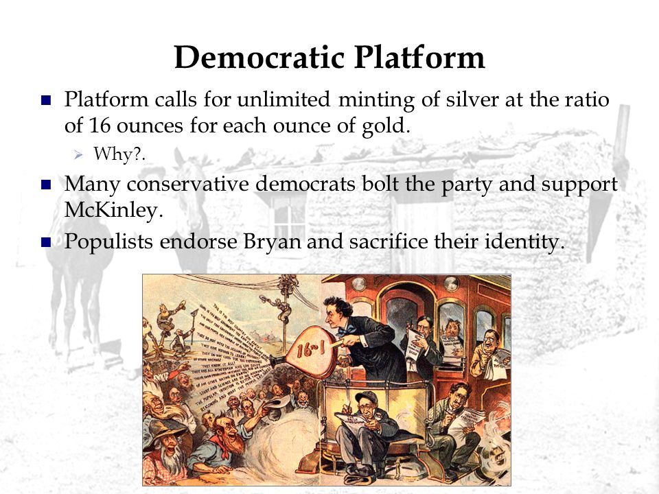 Democratic Platform Platform calls for unlimited minting of silver at the ratio of 16 ounces for each ounce of gold.