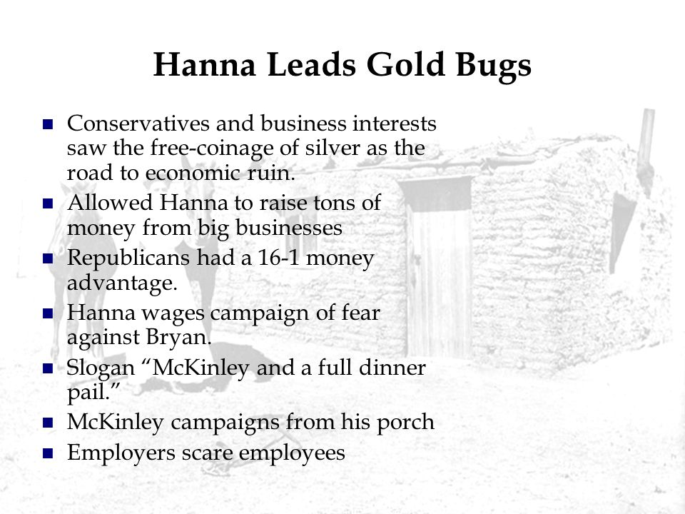 Hanna Leads Gold Bugs Conservatives and business interests saw the free-coinage of silver as the road to economic ruin.
