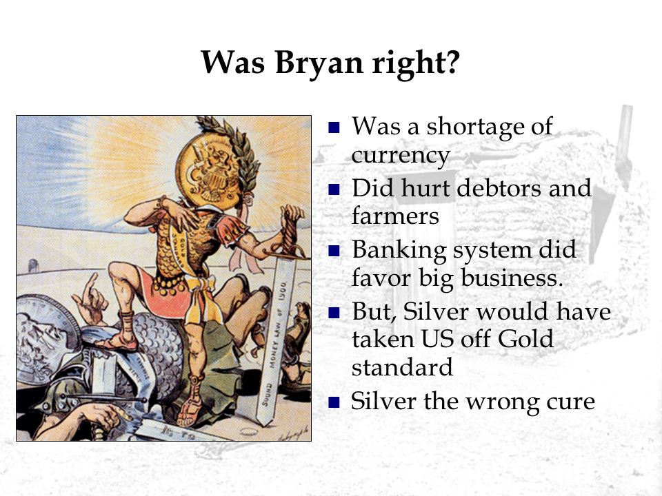 Was Bryan right Was a shortage of currency